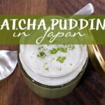 Matcha Pudding in Tokyo