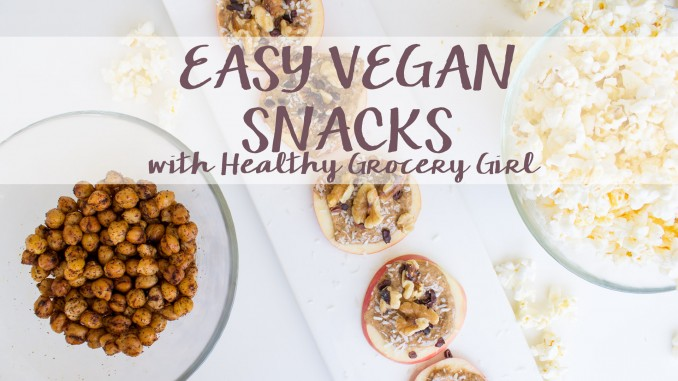 Easy Vegan Snacks with Healthy Grocery Girl